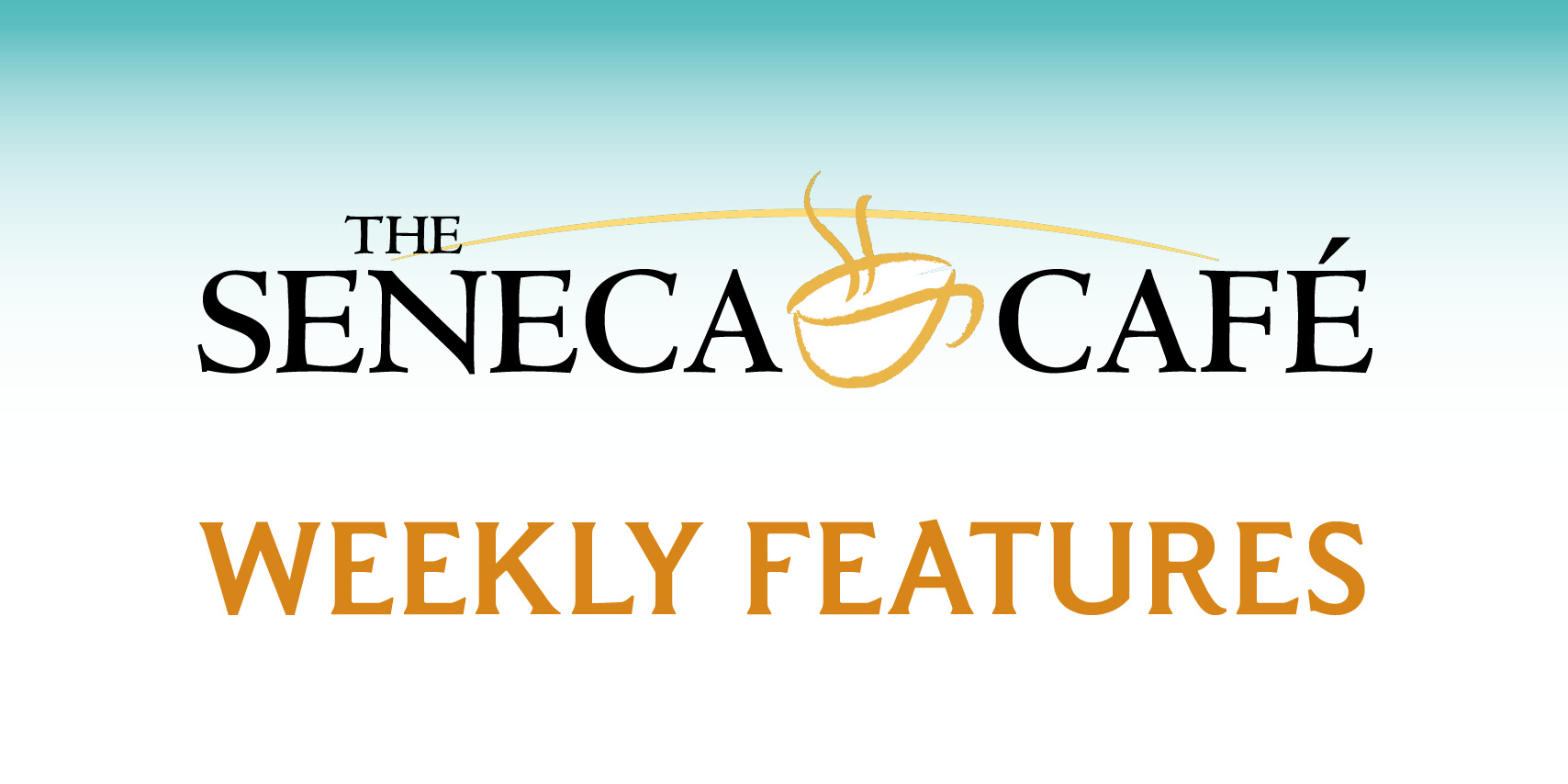 Seneca Cafe Weekly Features